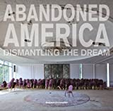 img - for Abandoned America: Dismantling The Dream book / textbook / text book