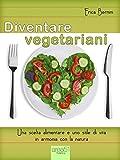 Diventare vegetariani: Una scelta alimentare e uno stile di vita in armonia con la natura