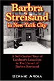BARBRA STREISAND IN NEW YORK CITY: A Self Guided Tour of Landmark Locations in The Career of Barbra Streisand