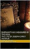 Elephant Man: Measured by the Soul - The Life of Joseph Merrick