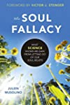 The Soul Fallacy: What Science Shows...