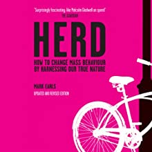 Herd: How to Change Mass Behaviour by Harnessing Our True Nature (       UNABRIDGED) by Mark Earls Narrated by Dennis Holland