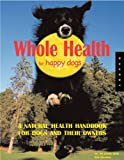 Whole Health for Happy Dogs: A Natural Health Handbook for Dogs and Their Owners
