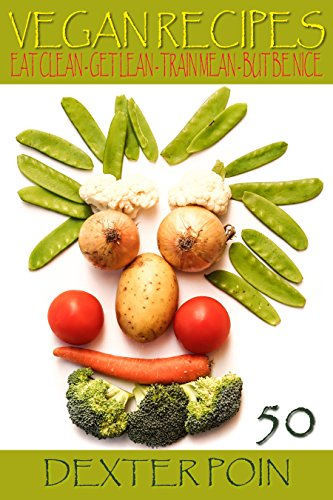 50 Vegan Recipes – Eat Clean – Get Lean – Train Mean – But Be Nice (Healthy Recipes, Clean Eating,