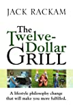 The Twelve-Dollar Grill: A lifestyle philosophy change that will make you more fulfilled.