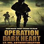 Operation Dark Heart: Spycraft and Special Operations on the Front Lines of Afghanistan   Anthony Shaffer