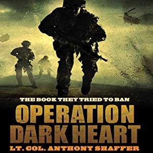Operation Dark Heart: Spycraft and Special Operations on the Front Lines of Afghanistan | [Anthony Shaffer]