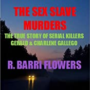 The Sex Slave Murders: The True Story of Serial Killers Gerald & Charlene Gallego | [R. Barri Flowers]