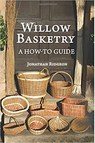 Willow Basketry: A How-To Guide (Weaving & Basketry Series) (Volume 1) written by Jonathan Ridgeon