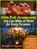 Edible Fruit Arrangements You Can Make at Home for Every Occasion