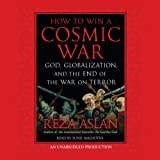 How to Win a Cosmic War: God, Globalization, and the End of the War on Terror