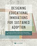 img - for Designing Educational Innovations for Sustained Adoption: A How-to Guide for Education Developers Who Want to Increase the Impact of Their Work book / textbook / text book