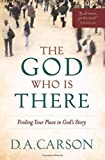 The God Who Is There: Finding Your Place in God's Story (0801013720) by Carson, D. A.