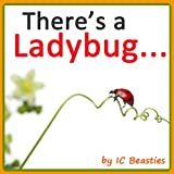 Theres a Ladybug... (Animal Rhyming Books for Children Book 2)