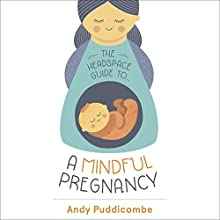 The Headspace Guide to...A Mindful Pregnancy | Livre audio Auteur(s) : Andy Puddicombe Narrateur(s) : Andy Puddicombe, Jane Collingwood