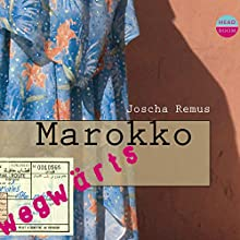 Marokko (Wegwärts) Hörbuch von Joscha Remus Gesprochen von: Sylvester Groth