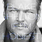 Blake Shelton - If I'm Honest CD