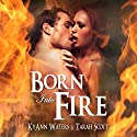 Born into Fire (       UNABRIDGED) by KyAnn Waters, Tarah Scott Narrated by Terran McGahae