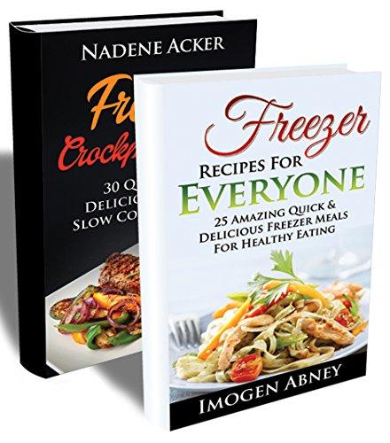 Freezer Cooking Book BOX SET 2 IN 1: Top 30 Freezer Slow Cooker Meals + 25 Healthy Freezer Meals For Every Kitchen.: (Recipes, Meals, Diet, Freezer, Make, ... meals, freezer cooking, quick & easy) by Imogen Abney, Nadene Acker