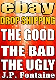 Ebay Drop Shipping:  The Good, The Bad, The Ugly (Clicking For Dollars Book 12)