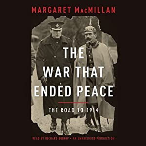 The War That Ended Peace: The Road to 1914 (       UNABRIDGED) by Margaret MacMillan Narrated by Richard Burnip