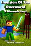 Invasion of the Overworld:  A Minecraft Novel
