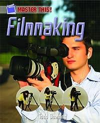 Filmmaking (Hardback): Todd Downey, Todd Downing