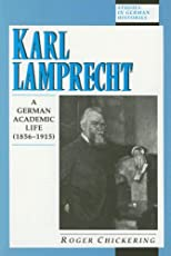 Karl Lamprecht: A German Academic Life (Studies in German Histories)
