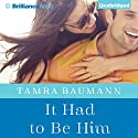 It Had to Be Him Audiobook by Tamra Baumann Narrated by Kate Rudd