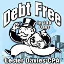 Be Debt Free in Under 100 Days: A Legal Loophole the Banks Hope You Never Find out About Audiobook by Lester Davie CPA Narrated by Don Hoeksema