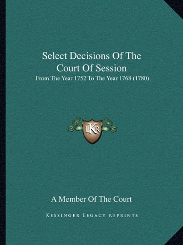 Select Decisions of the Court of Session: From the Year 1752 to the Year 1768 (1780)