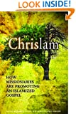 Chrislam: How Missionaries are Promoting an Islamized Gospel