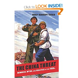 The China Threat: Memories, Myths, and Realities in the 1950s Nancy Bernkopf Tucker