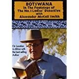 Botswana: In the Footsteps of the No.1 Ladies' Detective Agency with Alexander McCall Smith ~ Alexander McCall Smith