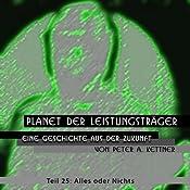 Alles oder nichts (Planet der Leistungsträger 25) | Peter A. Kettner