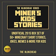 Miner's Kids Stories: Unofficial 2015 Box Set of 50+ Minecraft Short Stories, Jokes, Memes & More for Kids (       UNABRIDGED) by The Blokehead Narrated by Tristan Wright
