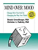 Mind Over Mood: Change How You Feel by Changing the Way You Think Greenberger. Dennis