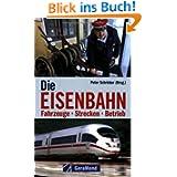 Die Eisenbahn. Fahrzeuge - Strecken - Betrieb