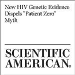 New HIV Genetic Evidence Dispels 'Patient Zero' Myth   Dina Fine Maron