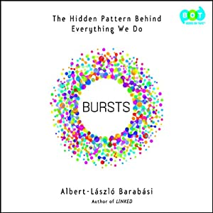 Bursts: The Hidden Pattern Behind Everything We Do | [Albert-Laszlo Barabasi]