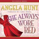 She Always Wore Red | Angela Elwell Hunt