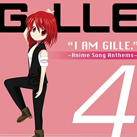 I AM GILLE.4~Anime Song Anthems~(初回限定盤)(DVD付)