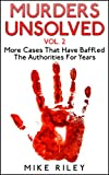 Murders Unsolved Vol. 2: More Cases That Have Baffled The Authorities For Years (Murder, Scandals and Mayhem Book 7)