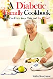 img - for A Diabetic Friendly Cookbook: You Can Have Your Cake and Eat It Too! book / textbook / text book