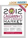 Children's Writer's and Illustrator's Market 2012 (Children's Writer's & Illustrator's Market)