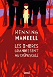 Les ombres grandissent au crépuscule par Henning Mankell