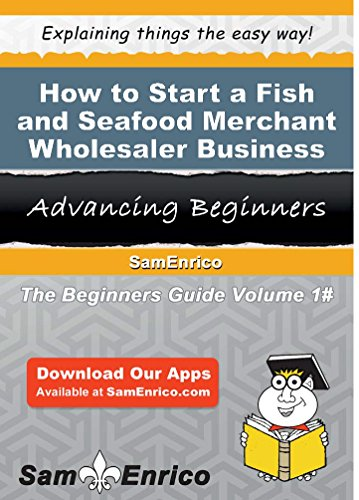 How to Start a Fish and Seafood Merchant Wholesaler Business by Sam Enrico