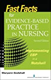 Fast Facts for Evidence-Based Practice in Nursing, Second Edition: Implementing EBP in a Nutshell