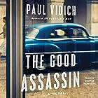 The Good Assassin: A Novel Hörbuch von Paul Vidich Gesprochen von: George Newbern
