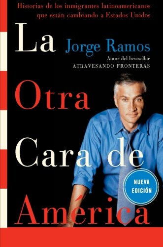 La Otra Cara de America / The Other Face of America SPA: Historias de los immigrantes latinoamericanos que estan cambiando a Estados Unidos (Spanish Edition)